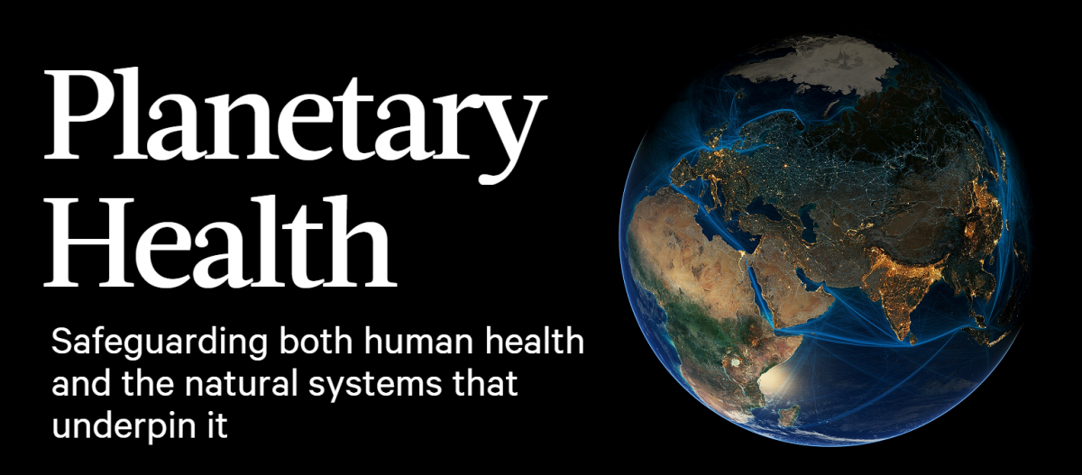 Planetary health: Safeguarding both human health and the natural systems that underpin it